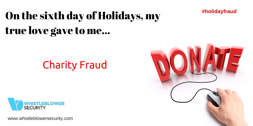 On the 6th day of 'Holidays' my true love gave to me... Charity Fraud
